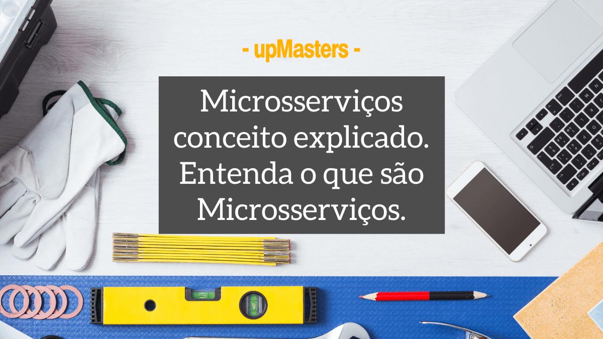 microsservicos conceito explicado entenda o que sao microsservicos - Microsserviços conceito explicado. Entenda o que são Microsserviços.